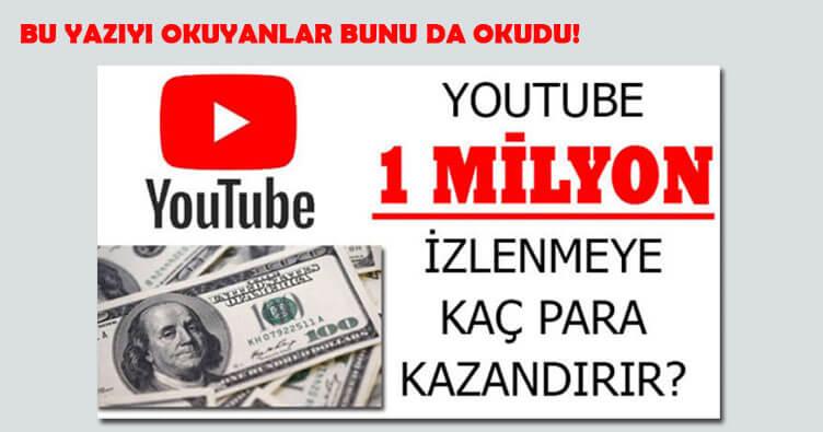 Youtube 1 Milyon İzlenme Kaç Para Kazandırır? [2019]